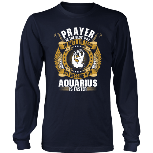 Prayer Is The Best Way To Meet The Lord Aquarius T-Shirt