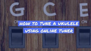 How to Tune a Ukulele Using an Online Tuner