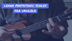 Learn Pentatonic Scales For Ukulele