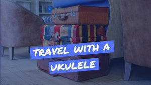 How To Travel With A Ukulele Without Losing Your Sanity