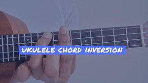 Ukulele Chord Inversion: Play plenty of songs with these 5 movable chords