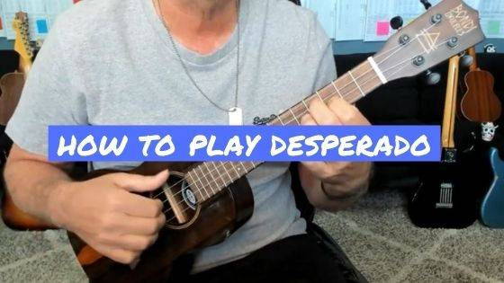 How To Play Desperado On Ukulele (The Eagles)