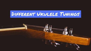What Are The Different Ukulele Tunings?