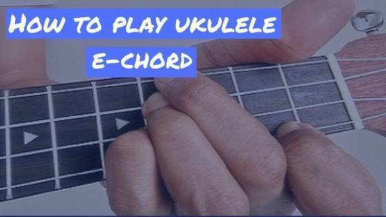 Ukulele E chord: 5 Different Ways To Play it