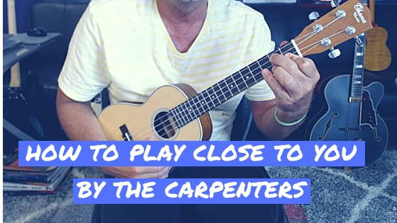 "How To Play ""Close To You"" by The Carpenters on Ukulele"