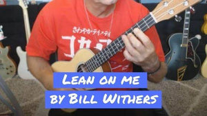 How To Play Bill Withers' Lean On Me On Ukulele