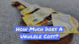How Much Does A Ukulele Cost?