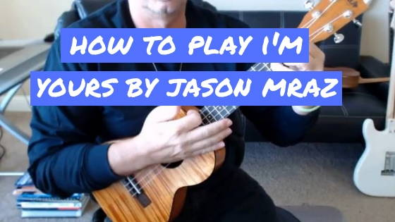 "How To Play ""I'm Yours"" by Jason Mraz on Ukulele"