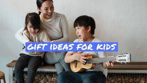 Gift Ideas For Kids: Why Musical Instruments Are The Best Gifts For Kids (A Gift Guide)