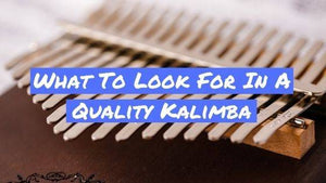 What To Look For In A Quality Kalimba
