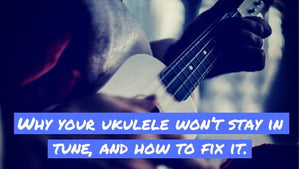 Why Your Ukulele Isn't Staying In Tune