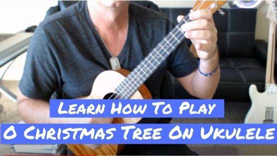 How To Play O Christmas Tree On Ukulele