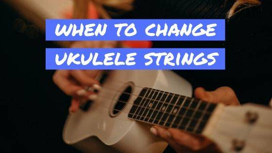 When Should You Change Ukulele Strings?