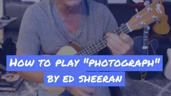 "How To Play Ed Sheeran's ""Photograph"" on Ukulele"