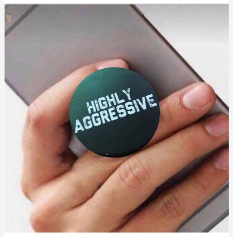 "HIGHLY AGGRESSIVE Phone Grip ""Pop Socket"""