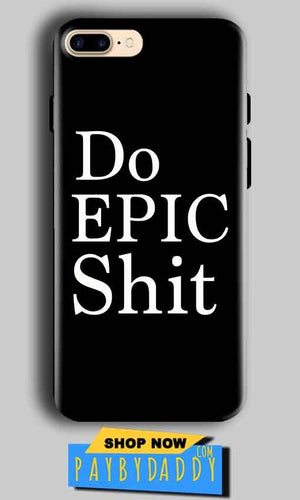 Apple iphone 8 Plus Mobile Covers Cases Do Epic Shit- Lowest Price - Paybydaddy.com
