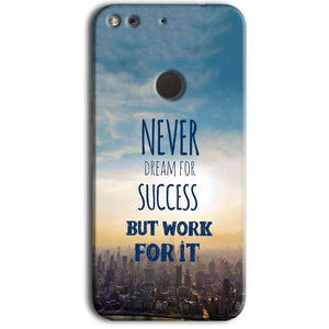 Google Pixel Mobile Covers Cases Never Dreams For Success But Work For It Quote - Lowest Price - Paybydaddy.com