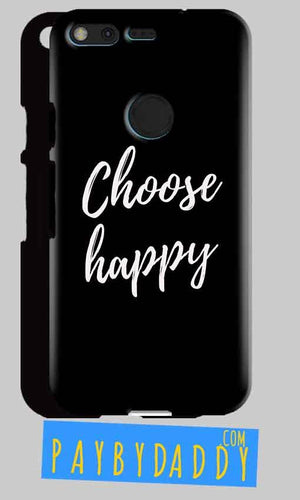 Google Pixel XL Mobile Covers Cases Choose happy - Lowest Price - Paybydaddy.com