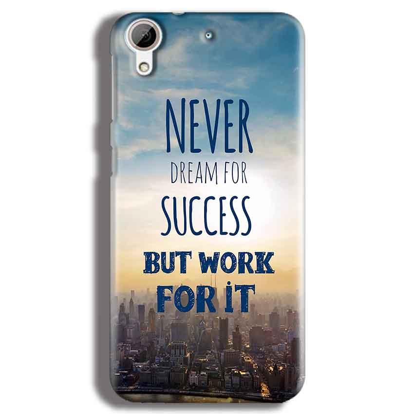 HTC Desire 626 Mobile Covers Cases Never Dreams For Success But Work For It Quote - Lowest Price - Paybydaddy.com