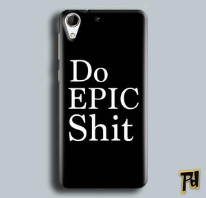 HTC Desire 728 Mobile Covers Cases Do Epic Shit- Lowest Price - Paybydaddy.com