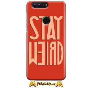 Huawei Honor 8 Mobile Covers Cases Stay Weird - Lowest Price - Paybydaddy.com