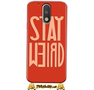 Motorola Moto G4 Play Mobile Covers Cases Stay Weird - Lowest Price - Paybydaddy.com