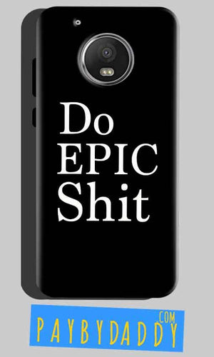 Motorola Moto G5 Plus Mobile Covers Cases Do Epic Shit- Lowest Price - Paybydaddy.com