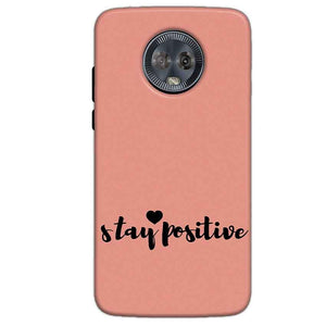 Motorola Moto G6 Mobile Covers Cases Stay Positive - Lowest Price - Paybydaddy.com