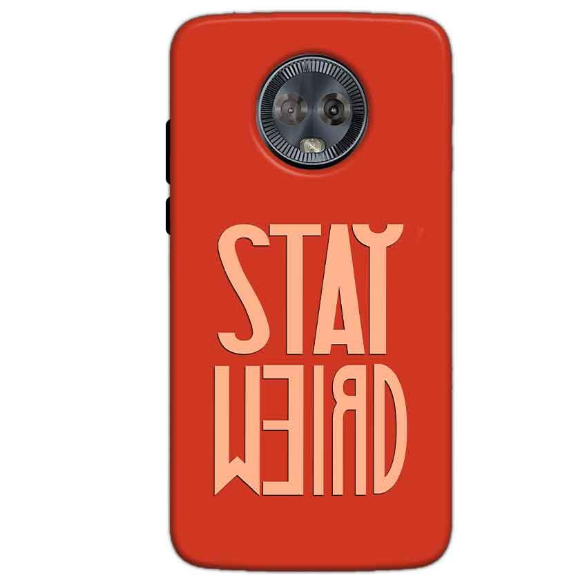 Motorola Moto G6 Mobile Covers Cases Stay Weird - Lowest Price - Paybydaddy.com