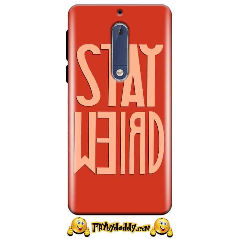 Nokia 5 Mobile Covers Cases Stay Weird - Lowest Price - Paybydaddy.com