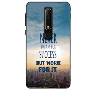 Nokia 6 2018 Mobile Covers Cases Never Dreams For Success But Work For It Quote - Lowest Price - Paybydaddy.com