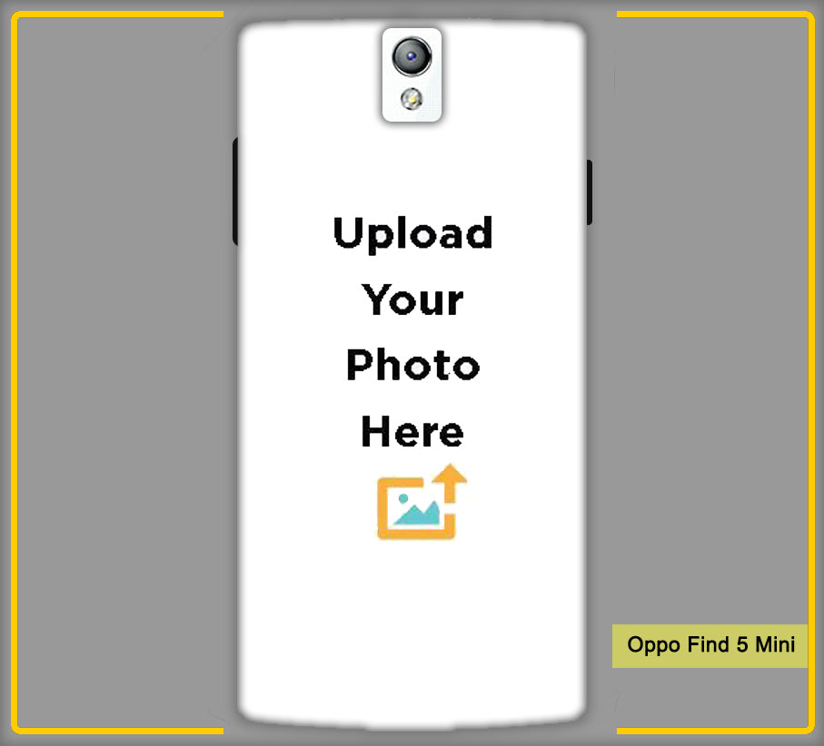 Customized Oppo Find 5 Mini Back Back Cover with your Photos & Text Online in India | Create & Design Your Own Oppo Find 5 Mini Back Mobile Back Cover at Paybydaddy a Genuine Product A Best Price A Fast Delivery.