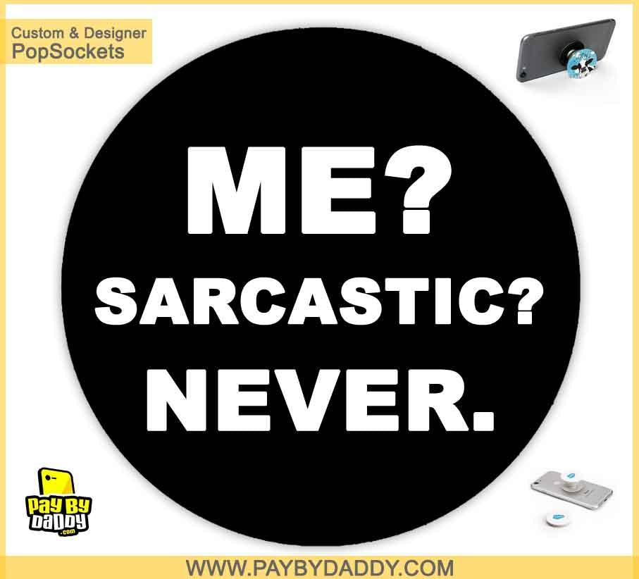 PopSockets Grip - Me SARCASTIC Never  makes expanding device grips and mounts. Use them for gripping, propping, cord management, and just looking good. Use your PopSockets 50 % Discount On Sale | Free and Fast Shipping