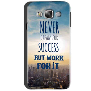 SAMSUNG GALAXY E7 Mobile Covers Cases Never Dreams For Success But Work For It Quote - Lowest Price - Paybydaddy.com