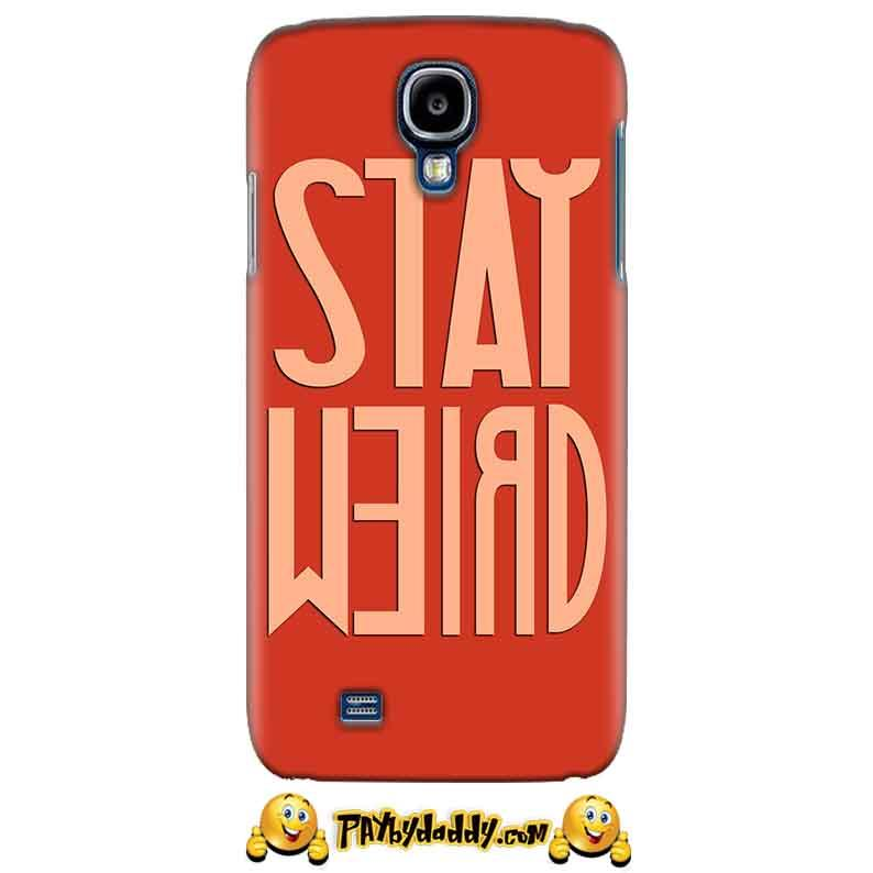 Samsung Galaxy S4 Mobile Covers Cases Stay Weird - Lowest Price - Paybydaddy.com