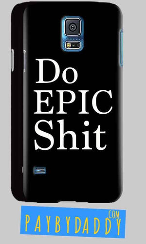 Samsung Galaxy S5 Mobile Covers Cases Do Epic Shit- Lowest Price - Paybydaddy.com