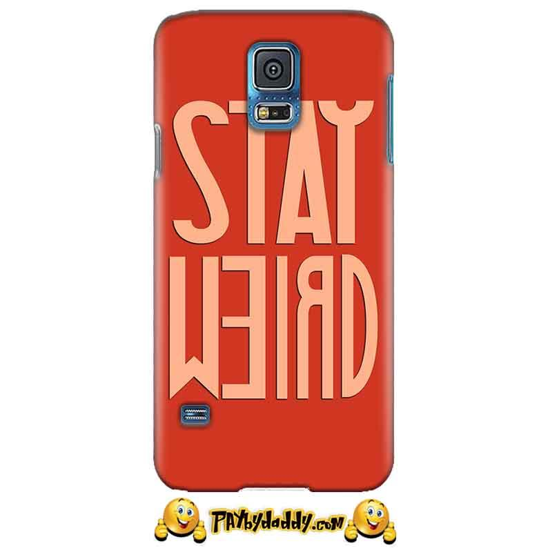Samsung Galaxy S5 Mobile Covers Cases Stay Weird - Lowest Price - Paybydaddy.com