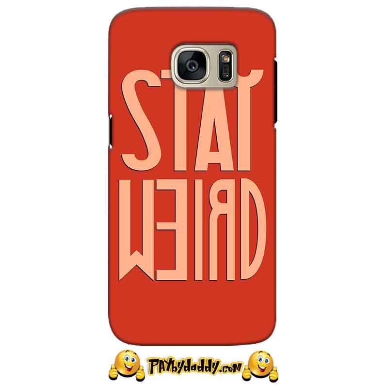 Samsung Galaxy S7 Mobile Covers Cases Stay Weird - Lowest Price - Paybydaddy.com
