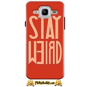 Samsung J2 2016 Mobile Covers Cases Stay Weird - Lowest Price - Paybydaddy.com