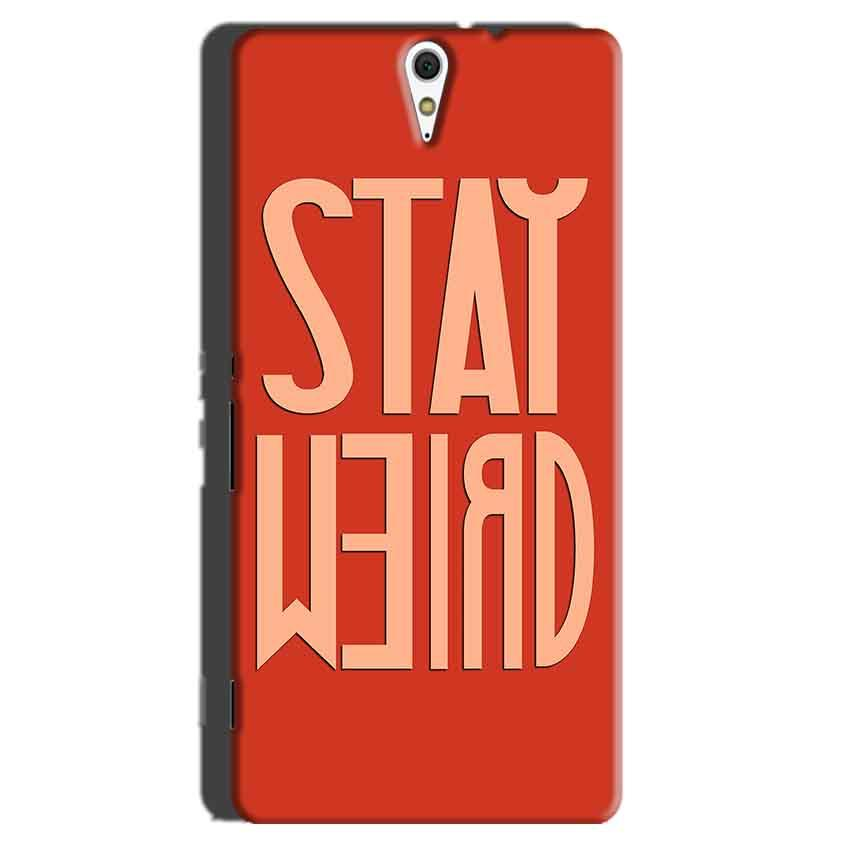 Sony Xperia C5 Mobile Covers Cases Stay Weird - Lowest Price - Paybydaddy.com