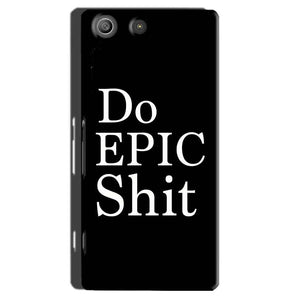 Sony Xperia M5 Pro Mobile Covers Cases Do Epic Shit- Lowest Price - Paybydaddy.com