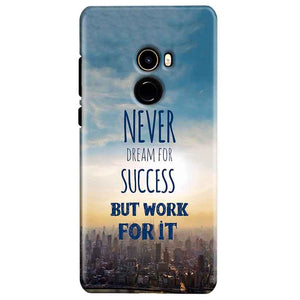 Xiaomi Mi Mix 2 Mobile Covers Cases Never Dreams For Success But Work For It Quote - Lowest Price - Paybydaddy.com