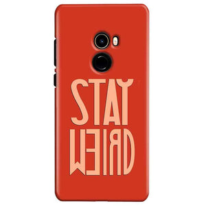 Xiaomi Mi Mix 2 Mobile Covers Cases Stay Weird - Lowest Price - Paybydaddy.com