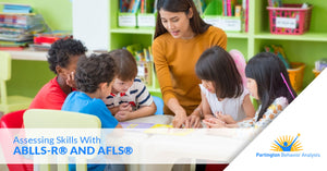 Assessing Skills With ABLLS-R® and AFLS®
