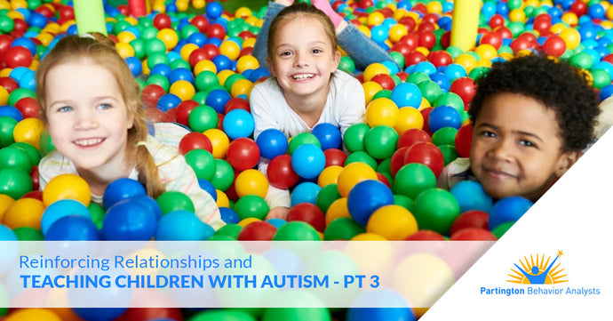 Reinforcing Relationships and Teaching Children with Autism — Part III