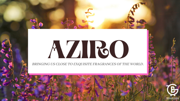AZIRO- A BRAND BRINGING US CLOSE TO EXQUISITE FRAGRANCES OF THE WORLD.