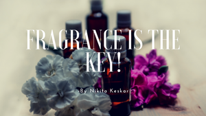 Fragrance is the Key !