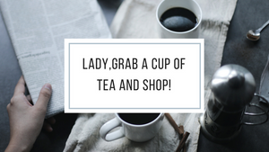 Lady, grab a cup of tea and Shop!