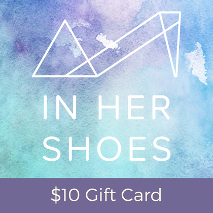 $10 Gift Card -  In Her Shoes YW