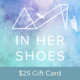 $25 Gift Card -  In Her Shoes YW